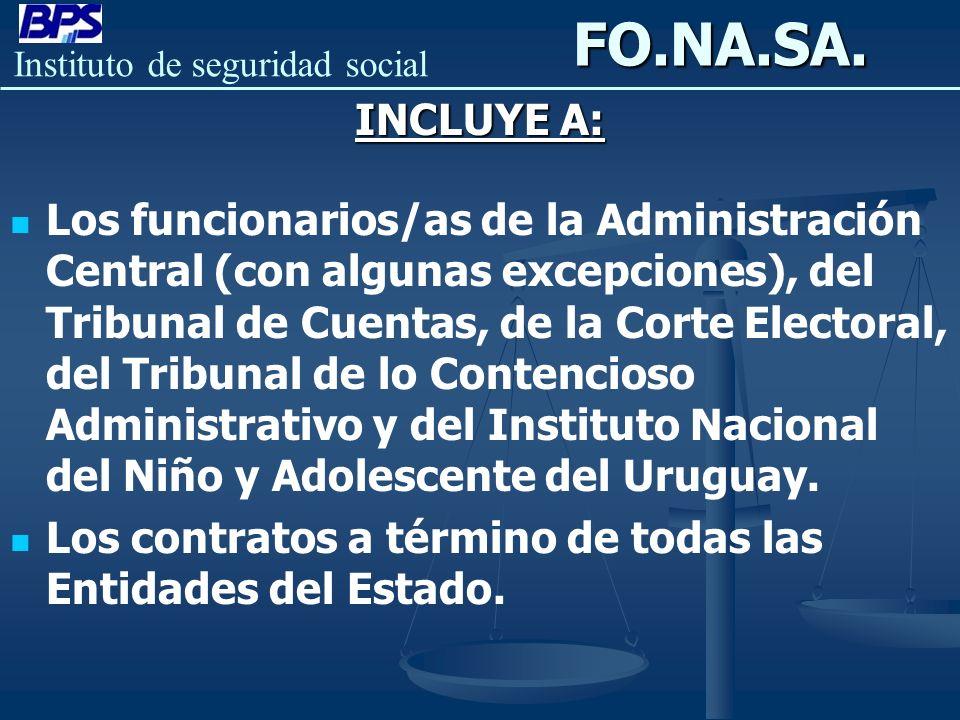 Instituto de seguridad socialFO.NA.SA. INCLUYE A: Los funcionarios/as de la Administración Central (con algunas excepciones), del Tribunal de Cuentas,