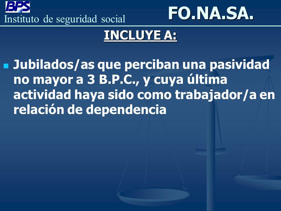 Instituto de seguridad socialFO.NA.SA. INCLUYE A: Jubilados/as que perciban una pasividad no mayor a 3 B.P.C., y cuya última actividad haya sido como