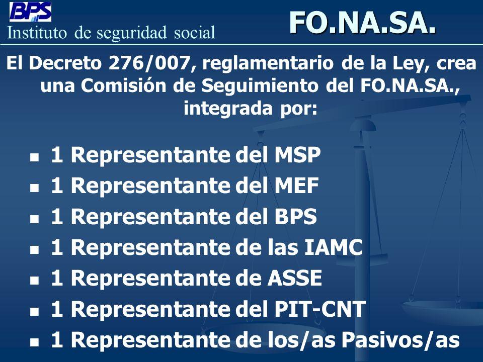 Instituto de seguridad socialFO.NA.SA. El Decreto 276/007, reglamentario de la Ley, crea una Comisión de Seguimiento del FO.NA.SA., integrada por: 1 R