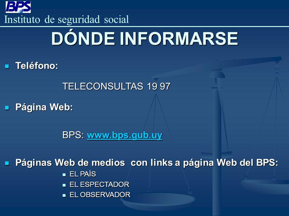 Instituto de seguridad social DÓNDE INFORMARSE Teléfono: Teléfono: TELECONSULTAS 19 97 Página Web: Página Web: BPS: www.bps.gub.uy www.bps.gub.uy Pági