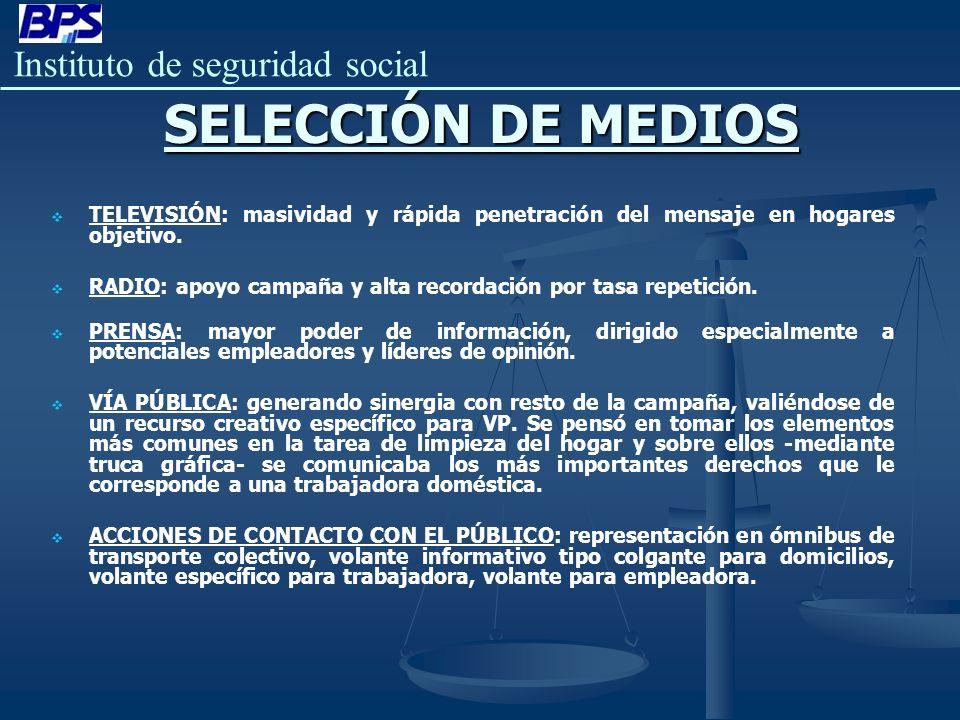 Instituto de seguridad social SELECCIÓN DE MEDIOS TELEVISIÓN: masividad y rápida penetración del mensaje en hogares objetivo. RADIO: apoyo campaña y a