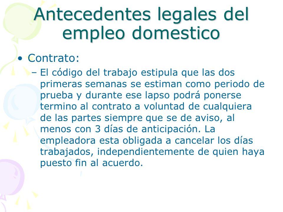 Antecedentes legales del empleo domestico Contrato: –El código del trabajo estipula que las dos primeras semanas se estiman como periodo de prueba y d