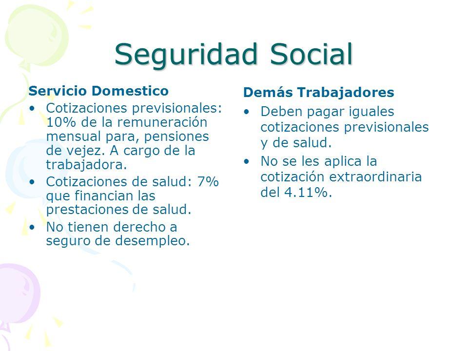 Seguridad Social Servicio Domestico Cotizaciones previsionales: 10% de la remuneración mensual para, pensiones de vejez. A cargo de la trabajadora. Co