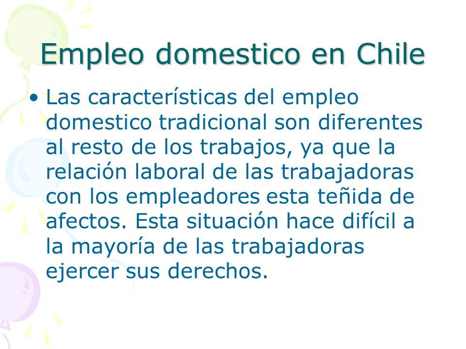 Empleo domestico en Chile Las características del empleo domestico tradicional son diferentes al resto de los trabajos, ya que la relación laboral de