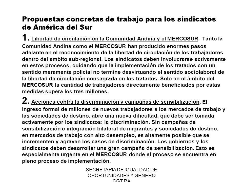 SECRETARIA DE IGUALDAD DE OPORTUNIDADES Y GENERO CGT RA Propuestas concretas de trabajo para los sindicatos de América del Sur 1. Libertad de circulac