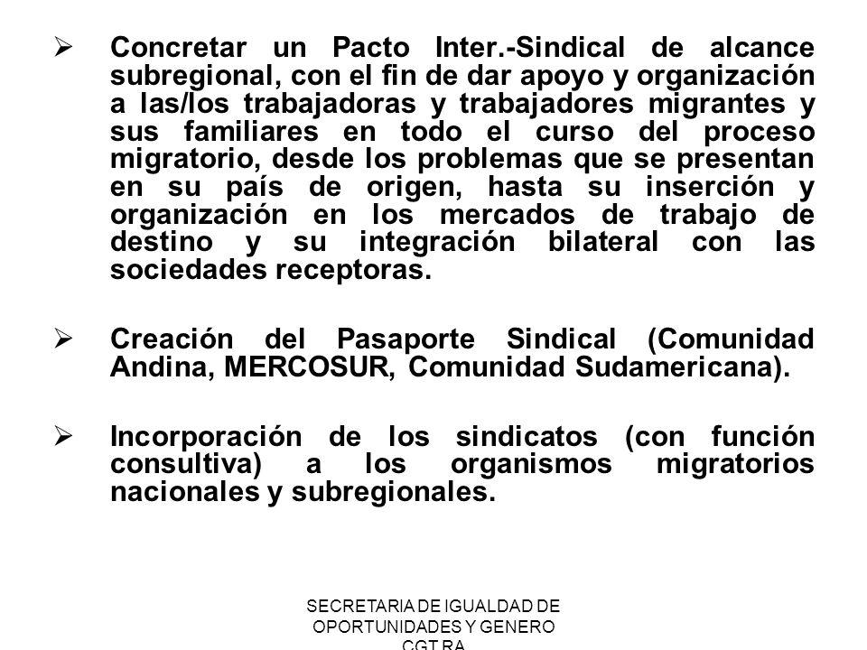 SECRETARIA DE IGUALDAD DE OPORTUNIDADES Y GENERO CGT RA Concretar un Pacto Inter.-Sindical de alcance subregional, con el fin de dar apoyo y organizac