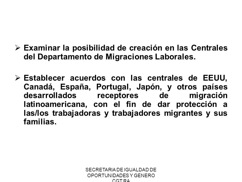 SECRETARIA DE IGUALDAD DE OPORTUNIDADES Y GENERO CGT RA Examinar la posibilidad de creación en las Centrales del Departamento de Migraciones Laborales