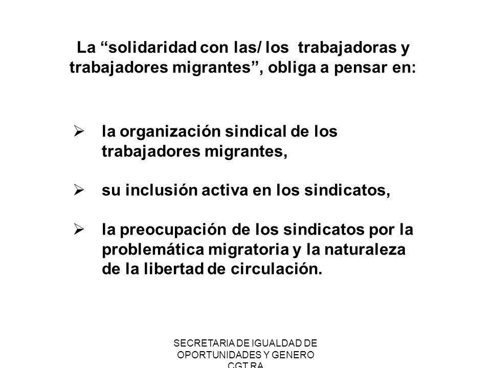 SECRETARIA DE IGUALDAD DE OPORTUNIDADES Y GENERO CGT RA PROPONEMOS Involucrar activamente a nuestros sindicatos, centrales y organizaciones sub-regionales y regionales en los procesos de establecimiento de la libre circulación de trabajadores en el MERCOSUR y la Comunidad Andina.