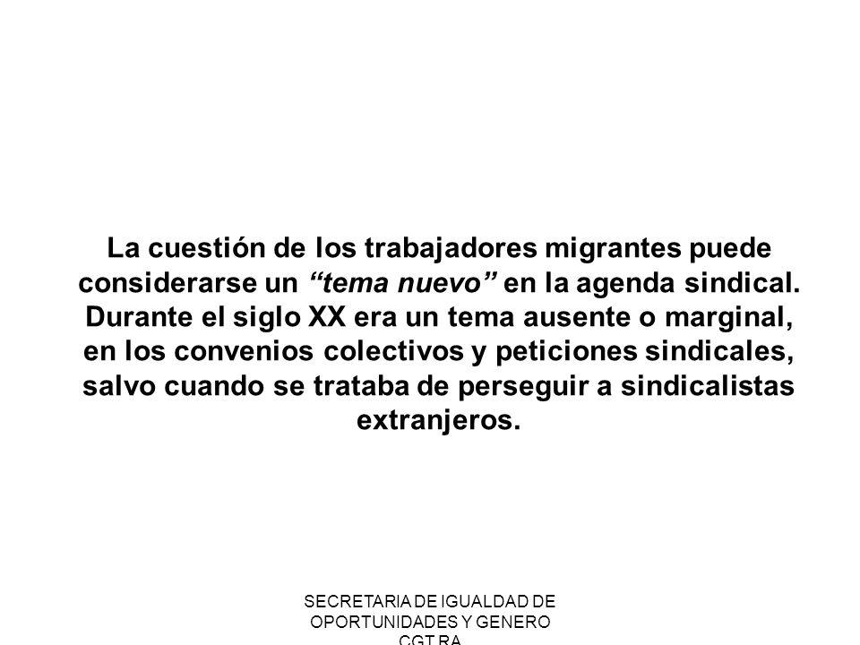 SECRETARIA DE IGUALDAD DE OPORTUNIDADES Y GENERO CGT RA La cuestión de los trabajadores migrantes puede considerarse un tema nuevo en la agenda sindic