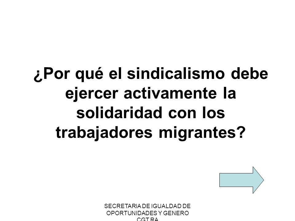SECRETARIA DE IGUALDAD DE OPORTUNIDADES Y GENERO CGT RA ¿Por qué el sindicalismo debe ejercer activamente la solidaridad con los trabajadores migrante