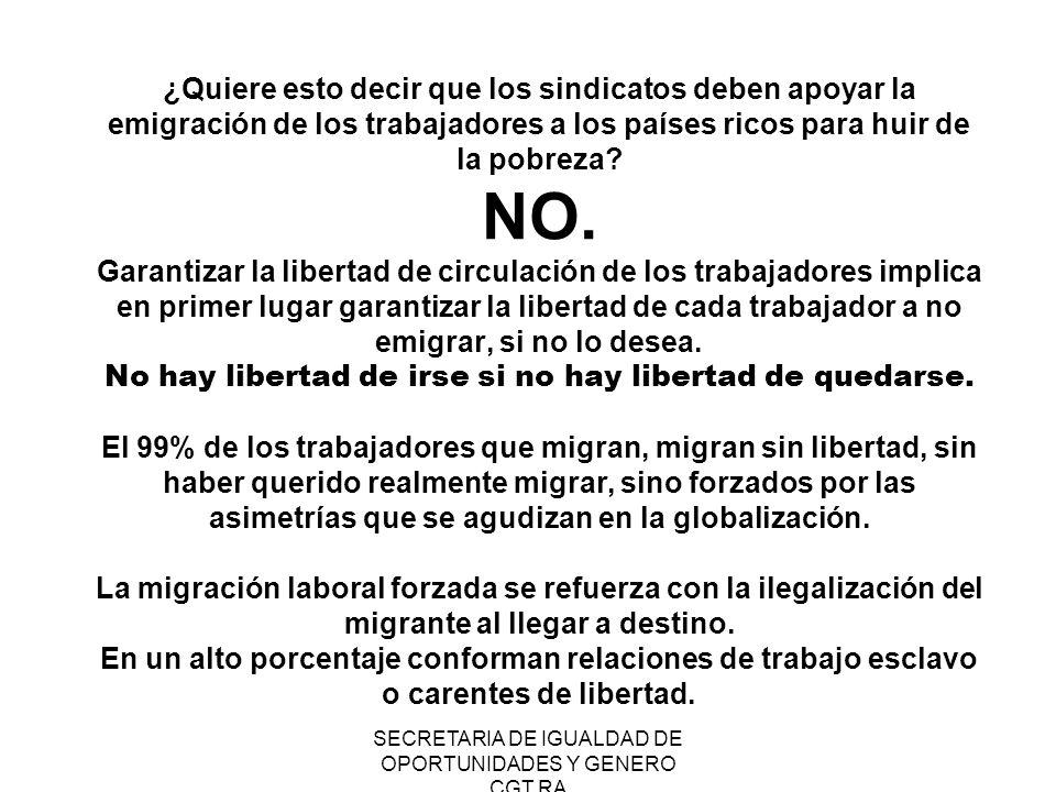 SECRETARIA DE IGUALDAD DE OPORTUNIDADES Y GENERO CGT RA ¿Quiere esto decir que los sindicatos deben apoyar la emigración de los trabajadores a los paí