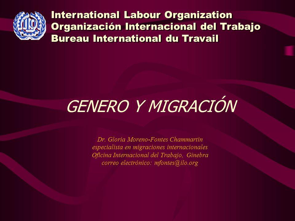 GENERO Y MIGRACIÓN Dr. Gloria Moreno-Fontes Chammartin especialista en migraciones internacionales Oficina Internacional del Trabajo, Ginebra correo e