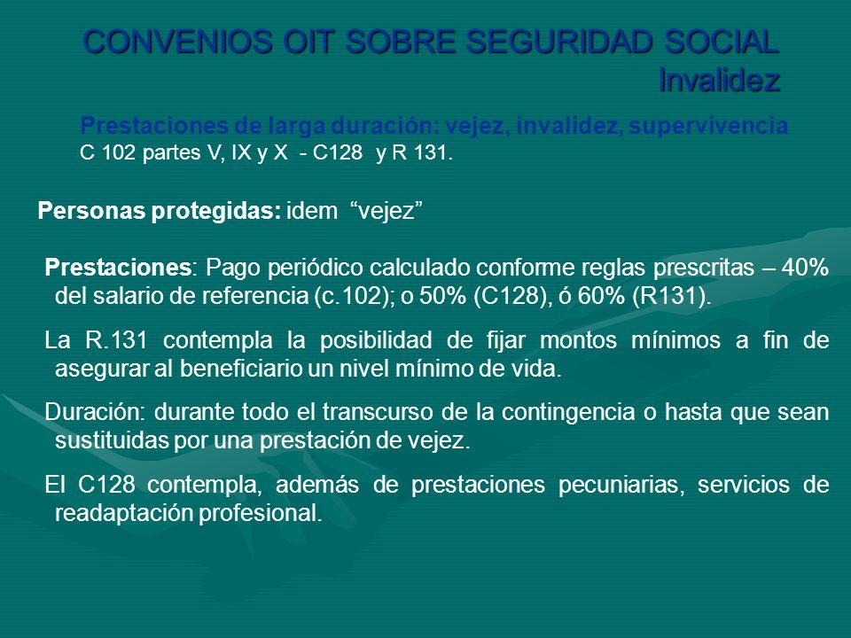 CONVENIOS OIT SOBRE SEGURIDAD SOCIAL Invalidez Prestaciones de larga duración: vejez, invalidez, supervivencia C 102 partes V, IX y X - C128 y R 131.