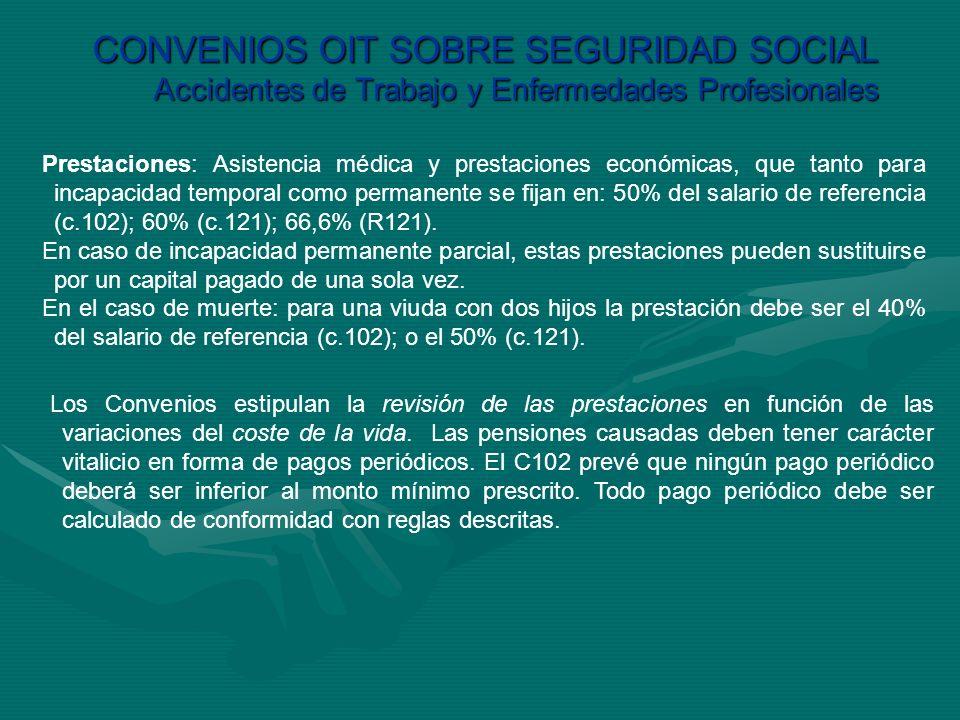 CONVENIOS OIT SOBRE SEGURIDAD SOCIAL Accidentes de Trabajo y Enfermedades Profesionales Prestaciones: Asistencia médica y prestaciones económicas, que