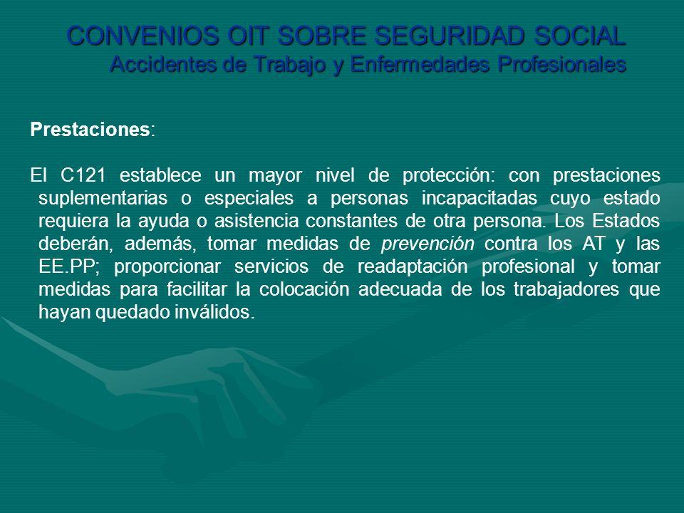 CONVENIOS OIT SOBRE SEGURIDAD SOCIAL Accidentes de Trabajo y Enfermedades Profesionales Prestaciones: El C121 establece un mayor nivel de protección: