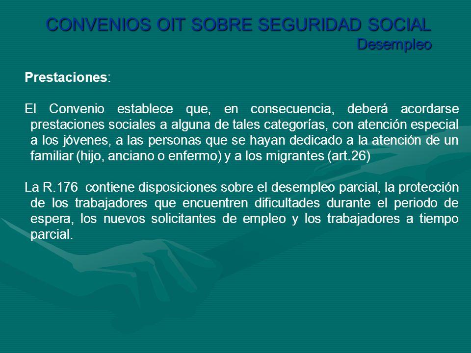CONVENIOS OIT SOBRE SEGURIDAD SOCIAL Desempleo Prestaciones: El Convenio establece que, en consecuencia, deberá acordarse prestaciones sociales a algu