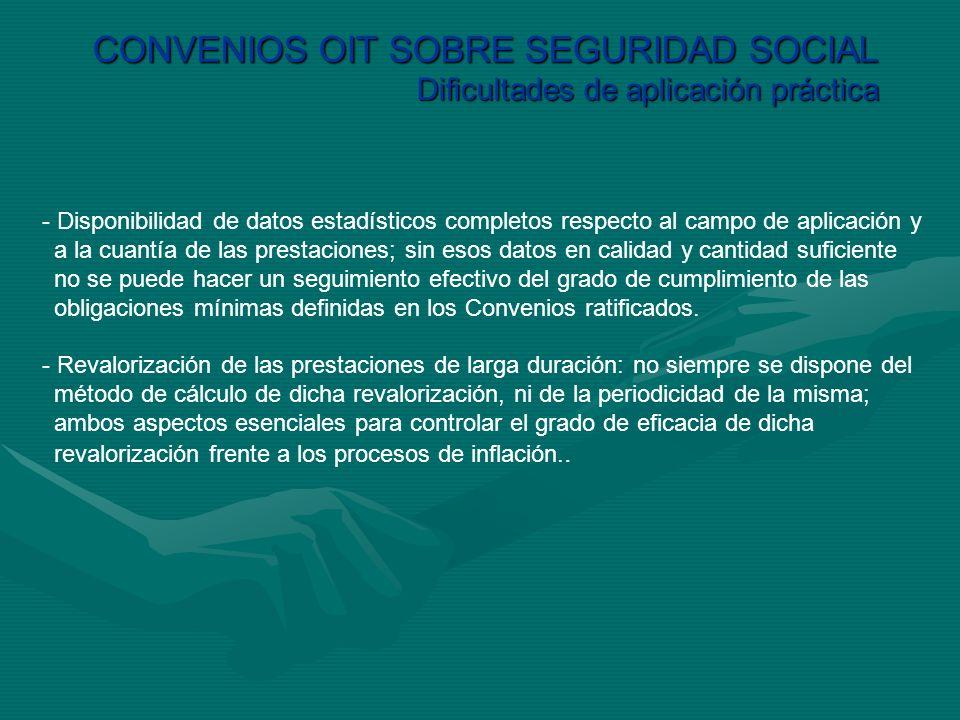 CONVENIOS OIT SOBRE SEGURIDAD SOCIAL Dificultades de aplicación práctica - Disponibilidad de datos estadísticos completos respecto al campo de aplicac