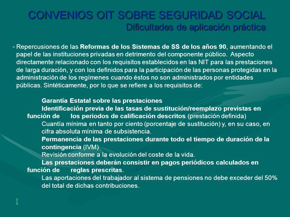 CONVENIOS OIT SOBRE SEGURIDAD SOCIAL Dificultades de aplicación práctica -Repercusiones de las Reformas de los Sistemas de SS de los años 90, aumentan