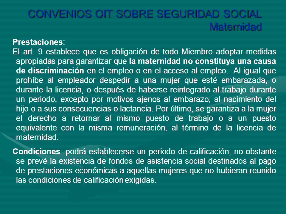 CONVENIOS OIT SOBRE SEGURIDAD SOCIAL Maternidad Prestaciones: El art. 9 establece que es obligación de todo Miembro adoptar medidas apropiadas para ga
