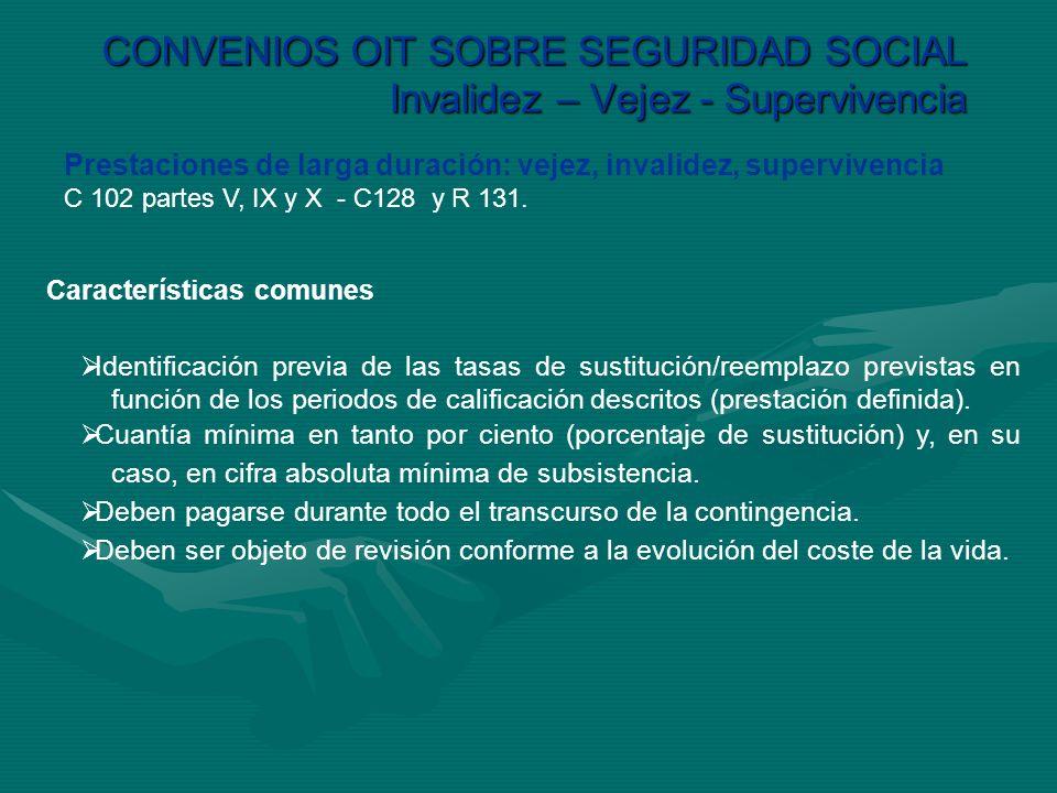 CONVENIOS OIT SOBRE SEGURIDAD SOCIAL Invalidez – Vejez - Supervivencia Características comunes Prestaciones de larga duración: vejez, invalidez, super