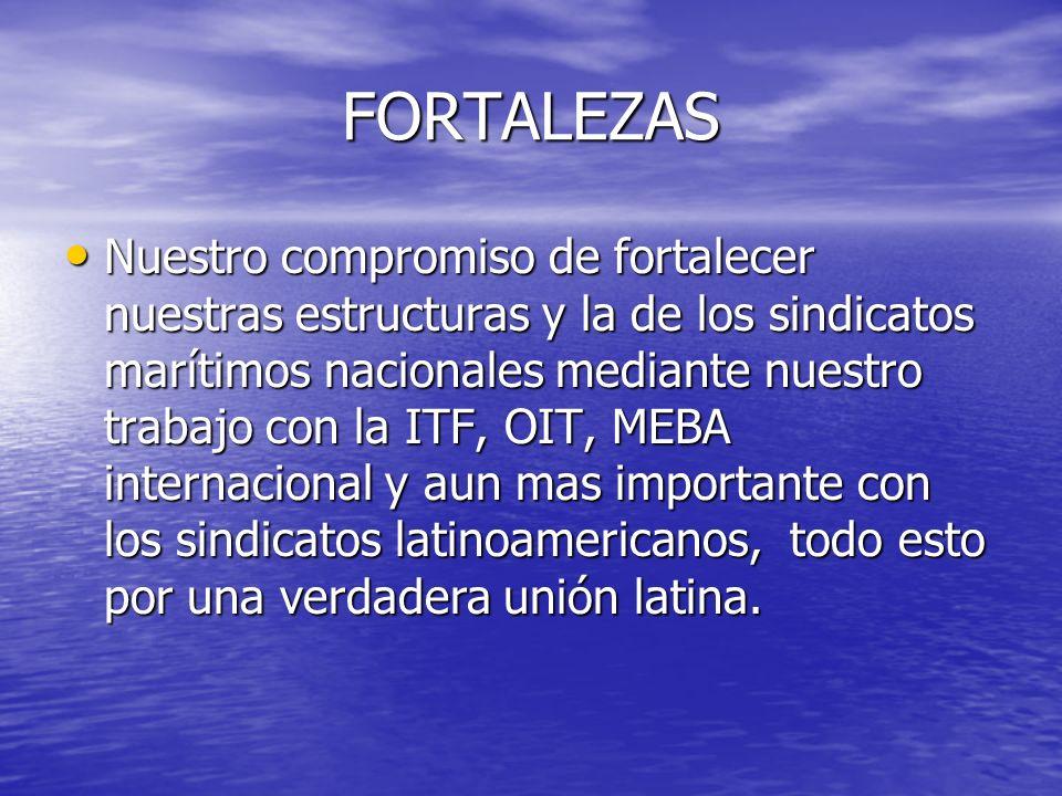 FORTALEZAS Nuestro compromiso de fortalecer nuestras estructuras y la de los sindicatos marítimos nacionales mediante nuestro trabajo con la ITF, OIT,