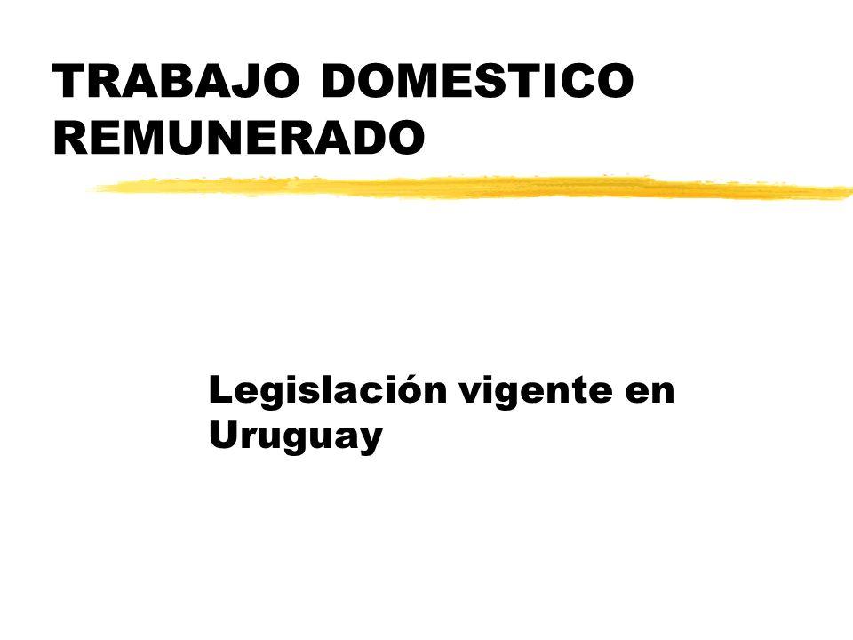 TRABAJO DOMESTICO REMUNERADO Legislación vigente en Uruguay