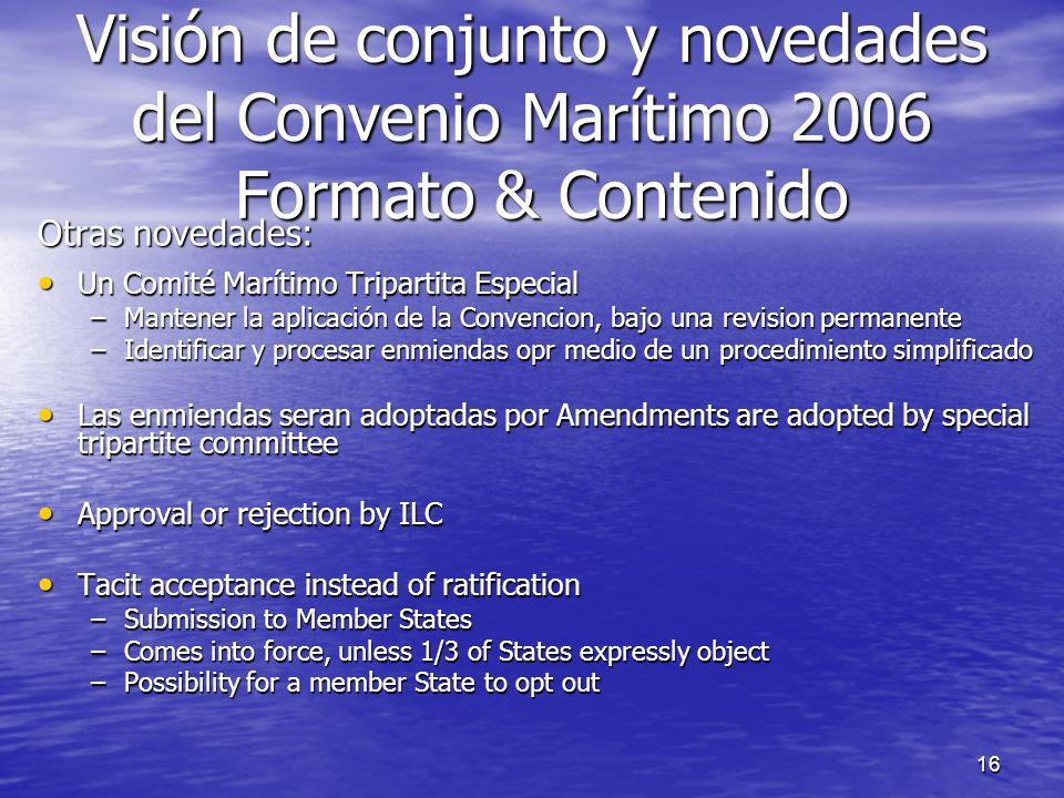 16 Otras novedades: Un Comité Marítimo Tripartita Especial Un Comité Marítimo Tripartita Especial –Mantener la aplicación de la Convencion, bajo una r