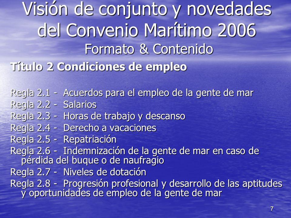7 Visión de conjunto y novedades del Convenio Marítimo 2006 Formato & Contenido Título 2 Condiciones de empleo Regla 2.1 - Acuerdos para el empleo de