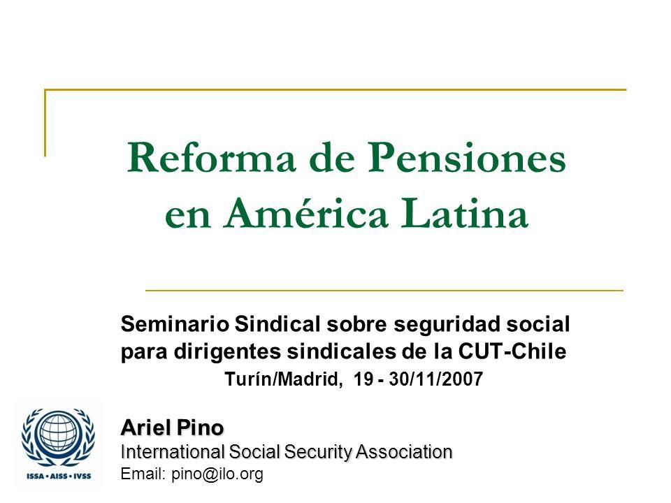 Reforma de Pensiones en América Latina Seminario Sindical sobre seguridad social para dirigentes sindicales de la CUT-Chile Turín/Madrid, 19 - 30/11/2