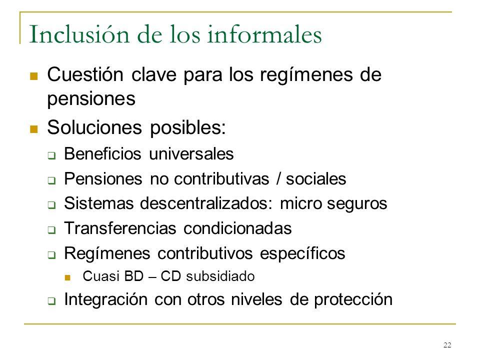 22 Inclusión de los informales Cuestión clave para los regímenes de pensiones Soluciones posibles: Beneficios universales Pensiones no contributivas /