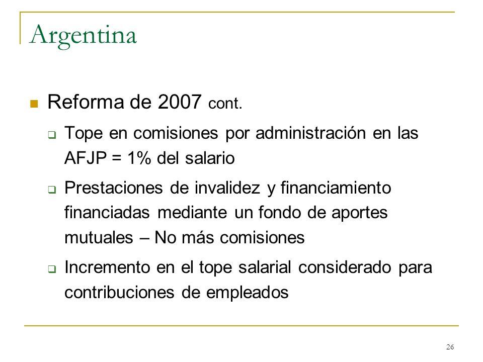 26 Argentina Reforma de 2007 cont. Tope en comisiones por administración en las AFJP = 1% del salario Prestaciones de invalidez y financiamiento finan