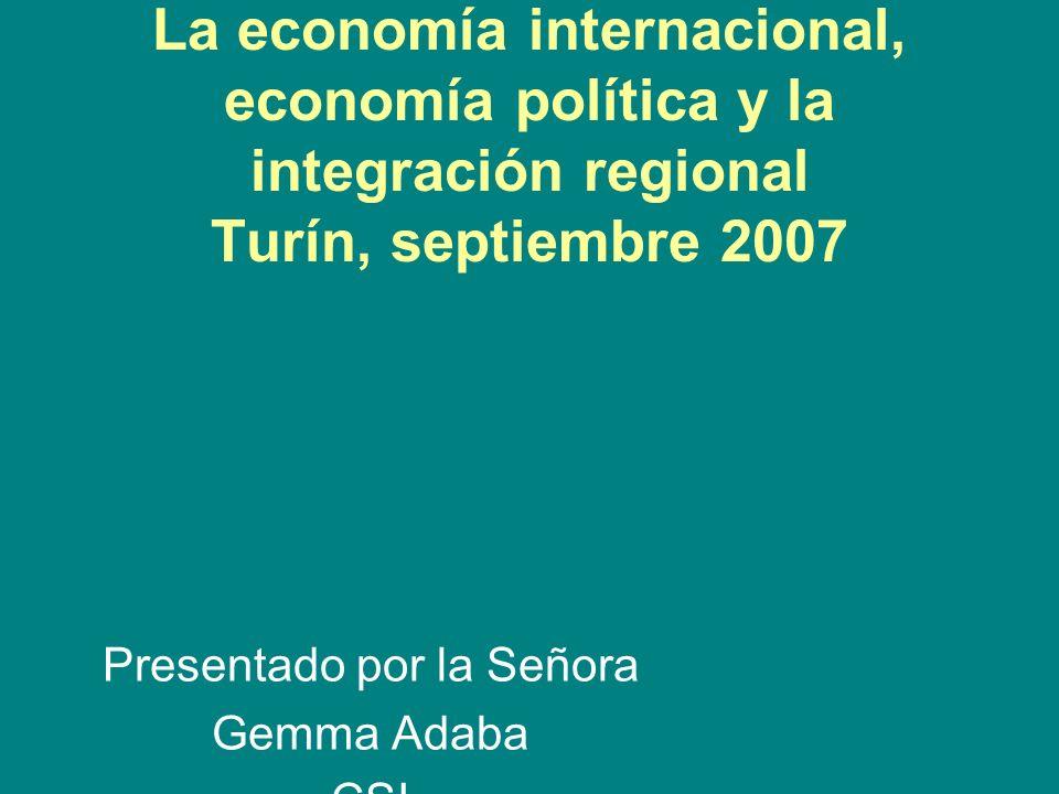 Programa de Formación Sindical La economía internacional, economía política y la integración regional Turín, septiembre 2007 Presentado por la Señora