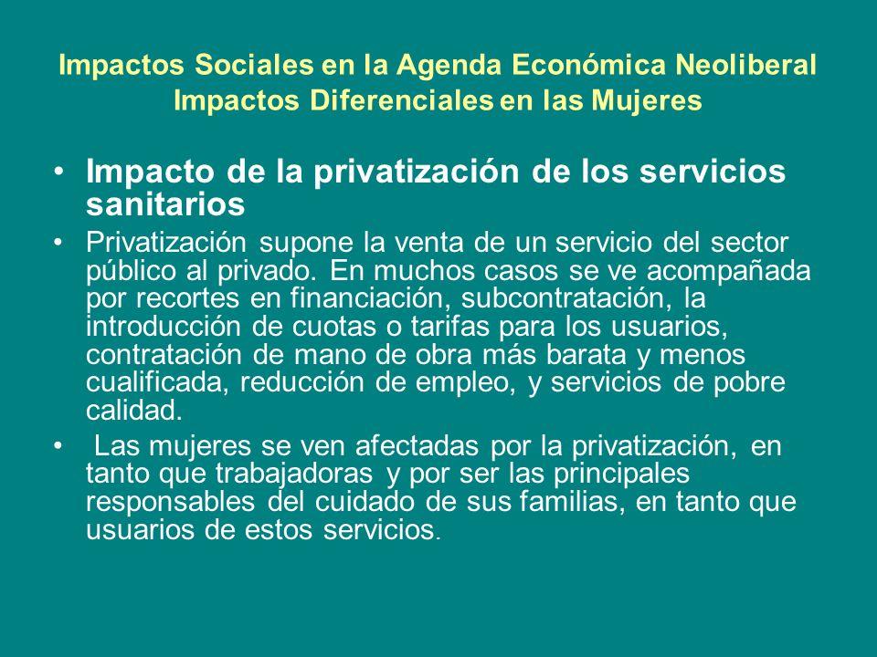 Impactos Sociales en la Agenda Económica Neoliberal Impactos Diferenciales en las Mujeres Impacto de la privatización de los servicios sanitarios Priv