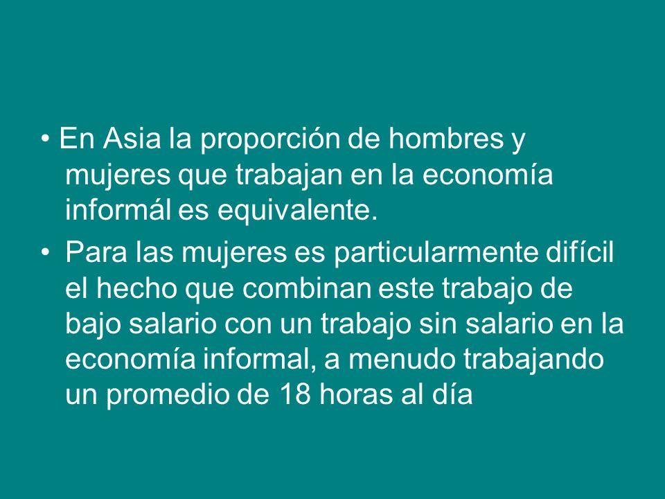 En Asia la proporción de hombres y mujeres que trabajan en la economía informál es equivalente. Para las mujeres es particularmente difícil el hecho q