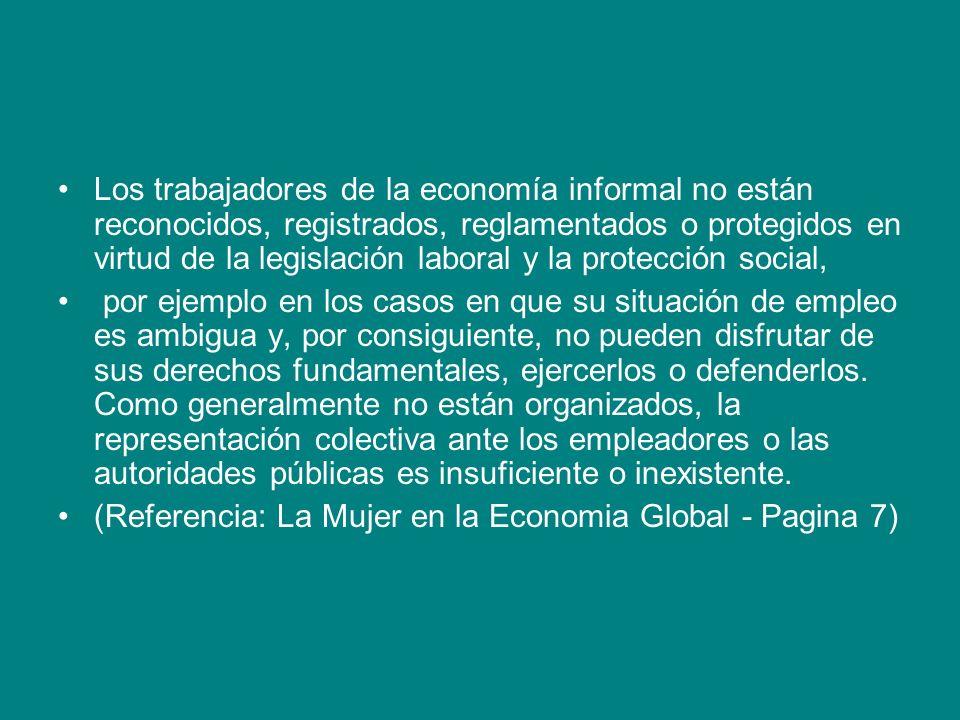 Los trabajadores de la economía informal no están reconocidos, registrados, reglamentados o protegidos en virtud de la legislación laboral y la protec