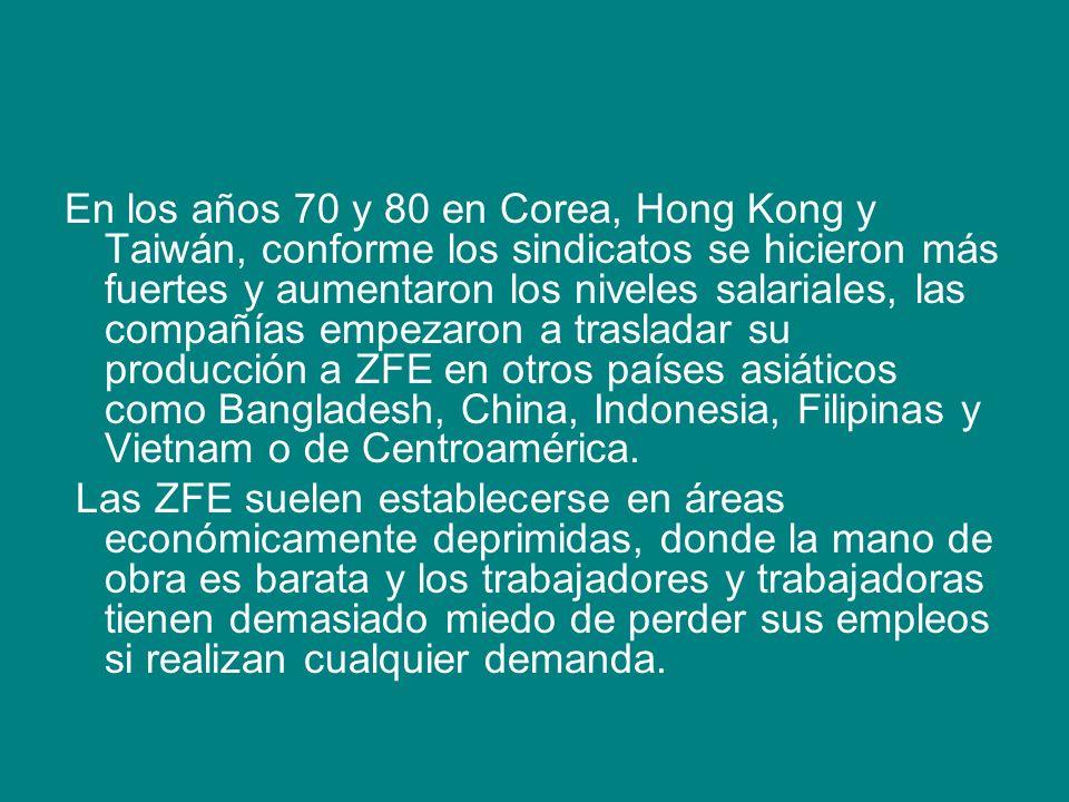 En los años 70 y 80 en Corea, Hong Kong y Taiwán, conforme los sindicatos se hicieron más fuertes y aumentaron los niveles salariales, las compañías e