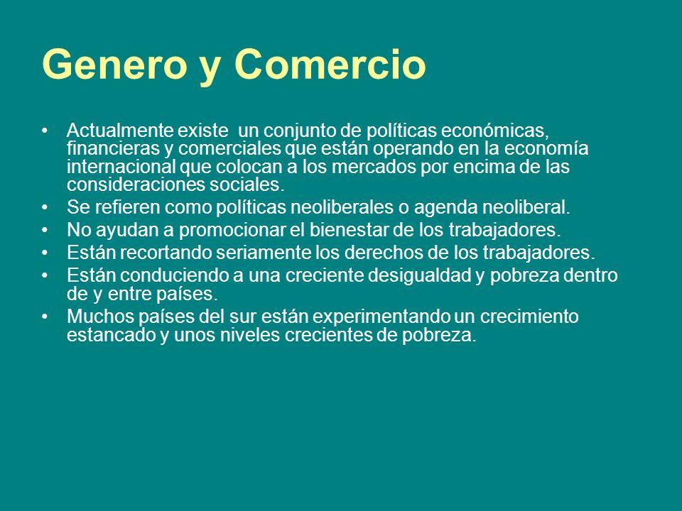 Genero y Comercio Actualmente existe un conjunto de políticas económicas, financieras y comerciales que están operando en la economía internacional qu