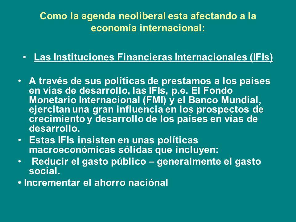 Como la agenda neoliberal esta afectando a la economía internacional: Las Instituciones Financieras Internacionales (IFIs) A través de sus políticas d