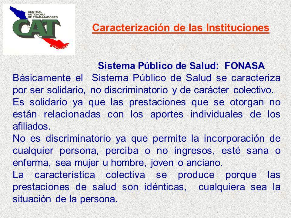 Caracterización de las Instituciones Sistema Público de Salud: FONASA Básicamente el Sistema Público de Salud se caracteriza por ser solidario, no discriminatorio y de carácter colectivo.
