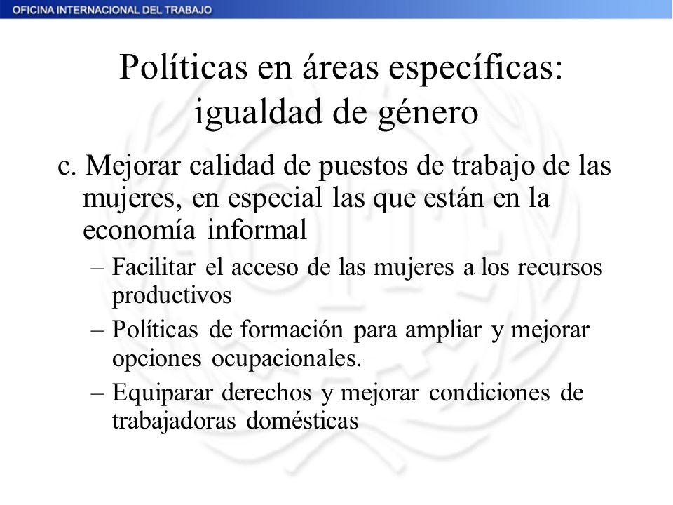 Políticas en áreas específicas: igualdad de género c. Mejorar calidad de puestos de trabajo de las mujeres, en especial las que están en la economía i