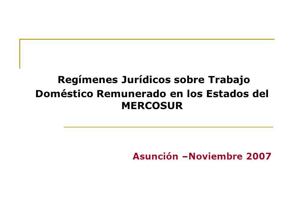 Regímenes Jurídicos sobre Trabajo Doméstico Remunerado en los Estados del MERCOSUR Asunción –Noviembre 2007