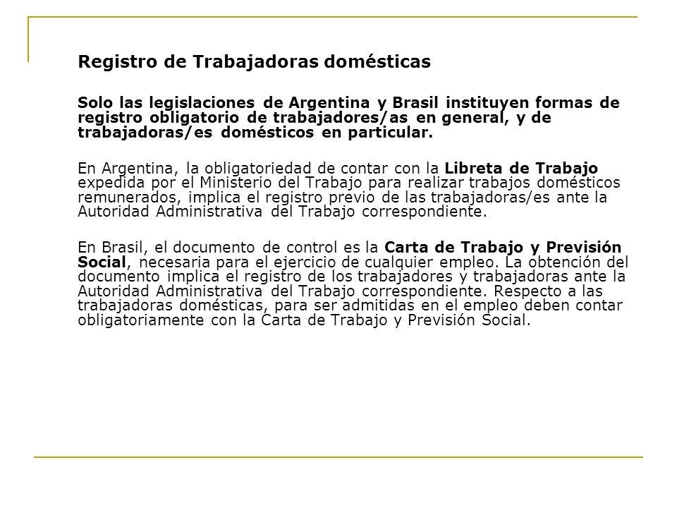 Registro de Trabajadoras domésticas Solo las legislaciones de Argentina y Brasil instituyen formas de registro obligatorio de trabajadores/as en gener