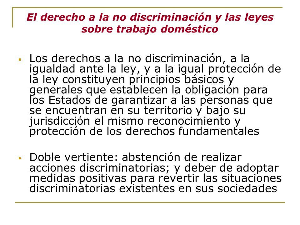 El derecho a la no discriminación y las leyes sobre trabajo doméstico Los derechos a la no discriminación, a la igualdad ante la ley, y a la igual pro