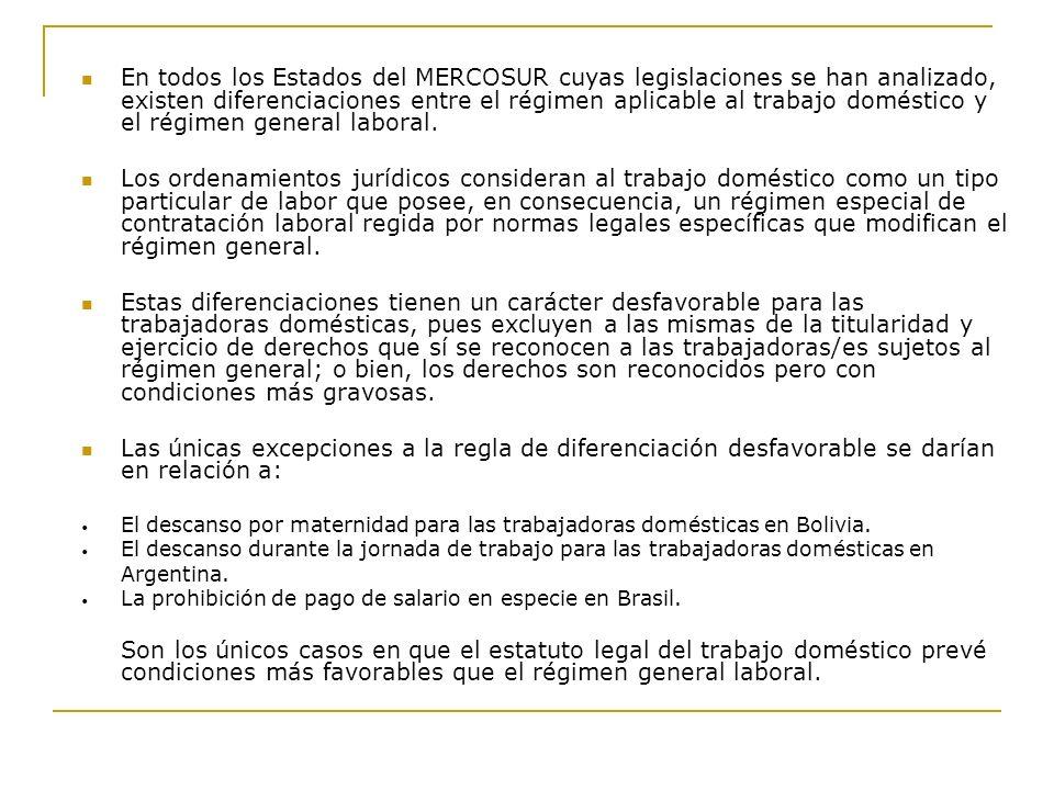 En todos los Estados del MERCOSUR cuyas legislaciones se han analizado, existen diferenciaciones entre el régimen aplicable al trabajo doméstico y el