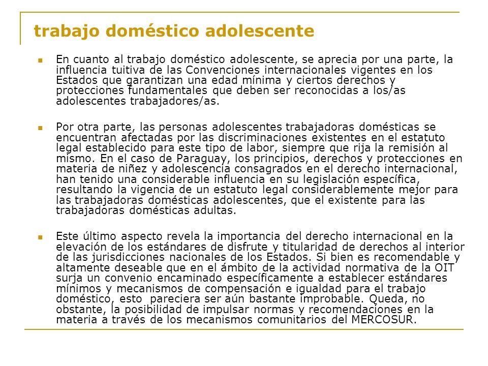 trabajo doméstico adolescente En cuanto al trabajo doméstico adolescente, se aprecia por una parte, la influencia tuitiva de las Convenciones internac