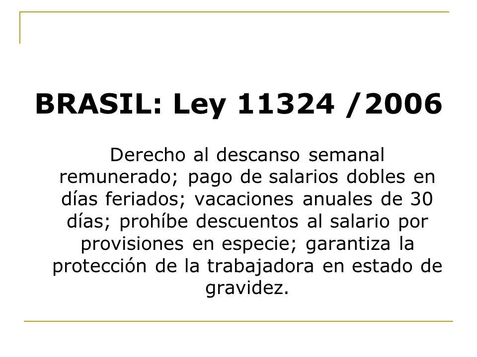 BRASIL: Ley 11324 /2006 Derecho al descanso semanal remunerado; pago de salarios dobles en días feriados; vacaciones anuales de 30 días; prohíbe descu