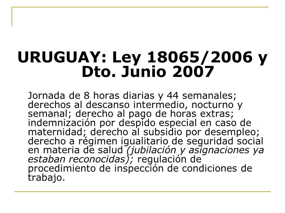 URUGUAY: Ley 18065/2006 y Dto. Junio 2007 Jornada de 8 horas diarias y 44 semanales; derechos al descanso intermedio, nocturno y semanal; derecho al p