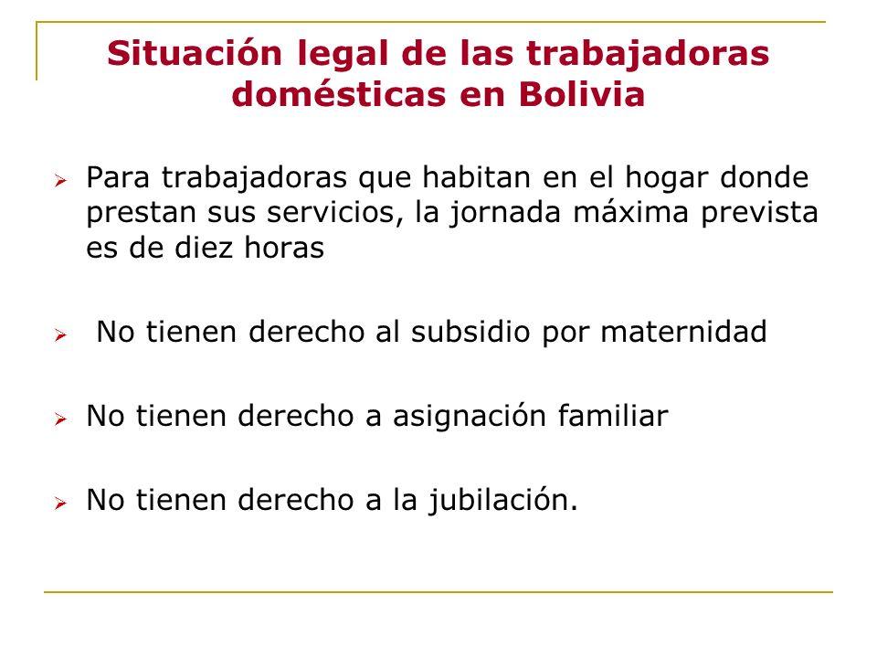 Situación legal de las trabajadoras domésticas en Bolivia Para trabajadoras que habitan en el hogar donde prestan sus servicios, la jornada máxima pre