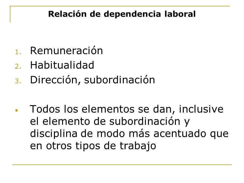 Relación de dependencia laboral 1. Remuneración 2. Habitualidad 3. Dirección, subordinación Todos los elementos se dan, inclusive el elemento de subor