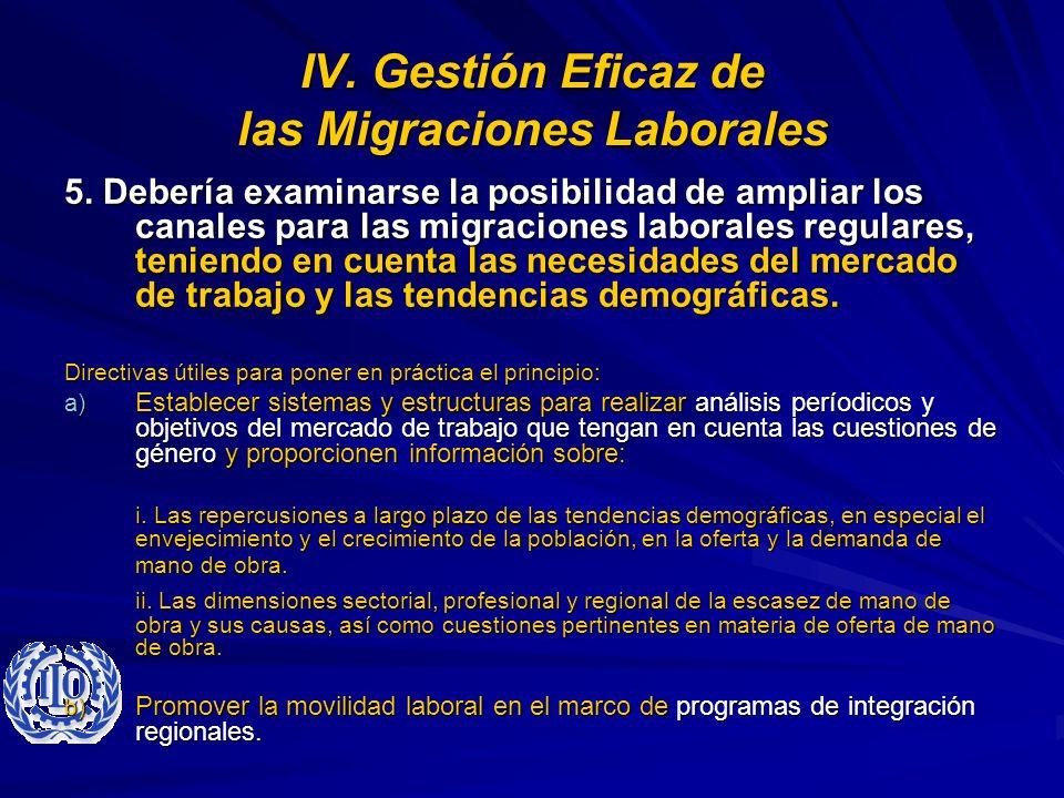 IV. Gestión Eficaz de las Migraciones Laborales 5. Debería examinarse la posibilidad de ampliar los canales para las migraciones laborales regulares,